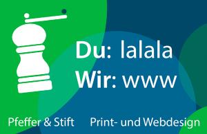 Du: lalala, Wir: www –Pfeffer & Stift